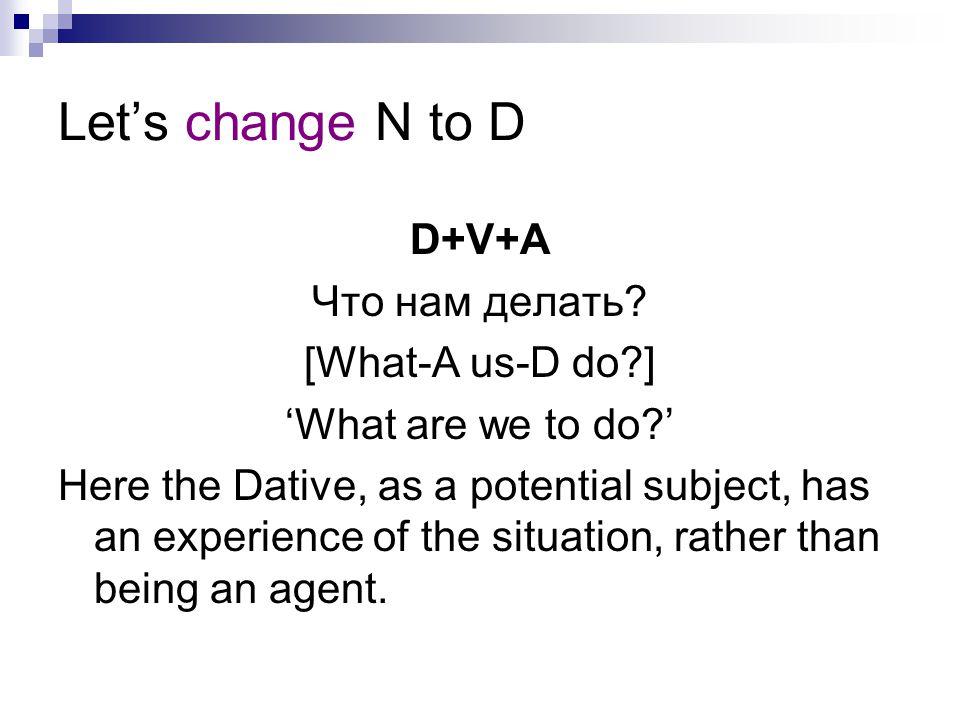 Let's change N to D D+V+A Что нам делать [What-A us-D do ]